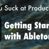 Absolute Beginners: You Suck at Producing: Ableton: Getting Started